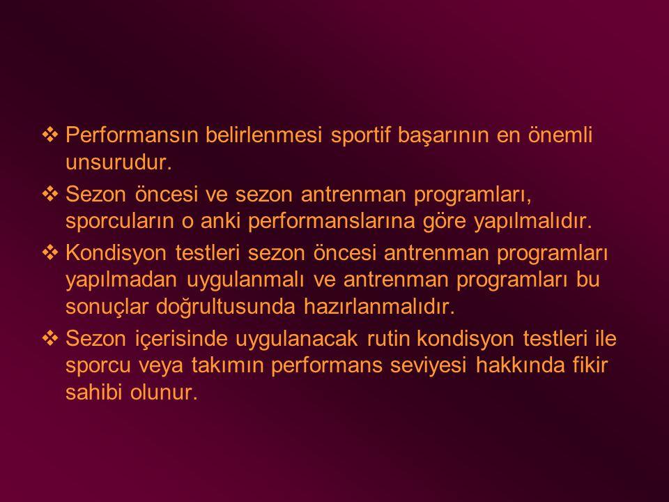  Performansın belirlenmesi sportif başarının en önemli unsurudur.  Sezon öncesi ve sezon antrenman programları, sporcuların o anki performanslarına