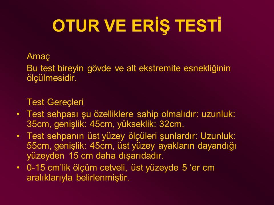 OTUR VE ERİŞ TESTİ Amaç Bu test bireyin gövde ve alt ekstremite esnekliğinin ölçülmesidir. Test Gereçleri Test sehpası şu özelliklere sahip olmalıdır: