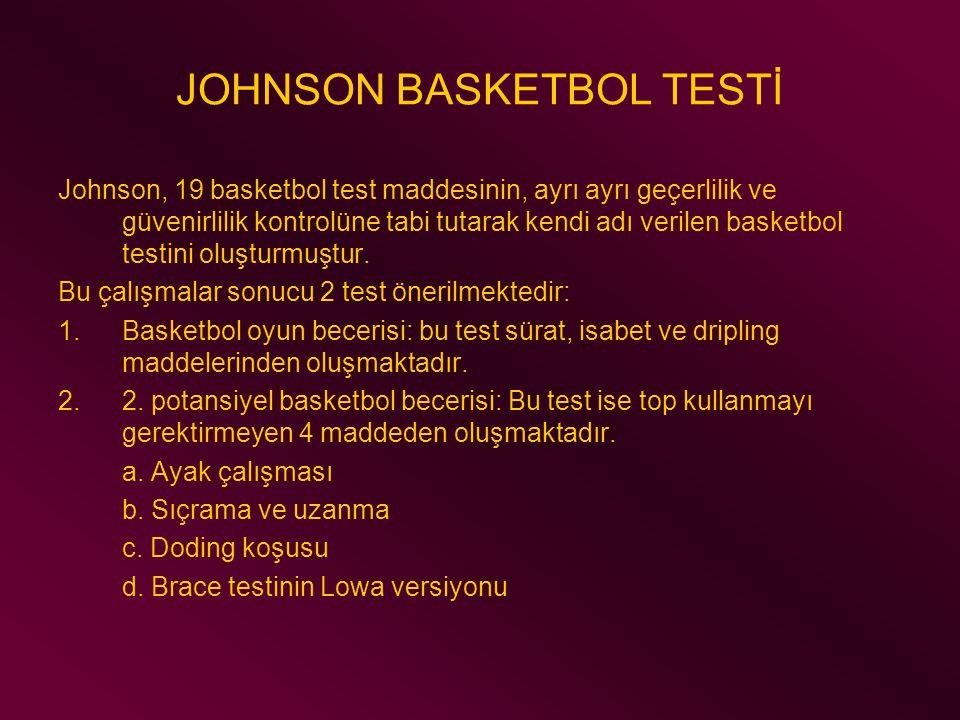 JOHNSON BASKETBOL TESTİ Johnson, 19 basketbol test maddesinin, ayrı ayrı geçerlilik ve güvenirlilik kontrolüne tabi tutarak kendi adı verilen basketbo