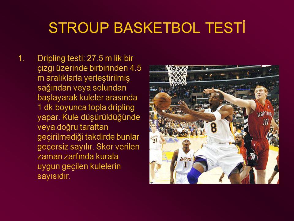 STROUP BASKETBOL TESTİ 1.Dripling testi: 27.5 m lik bir çizgi üzerinde birbirinden 4.5 m aralıklarla yerleştirilmiş sağından veya solundan başlayarak