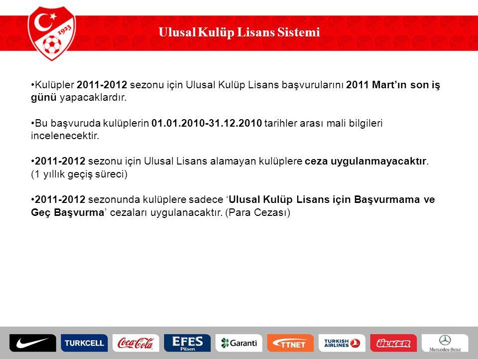 Ulusal Kulüp Lisans Sistemi Kulüpler 2011-2012 sezonu için Ulusal Kulüp Lisans başvurularını 2011 Mart'ın son iş günü yapacaklardır.