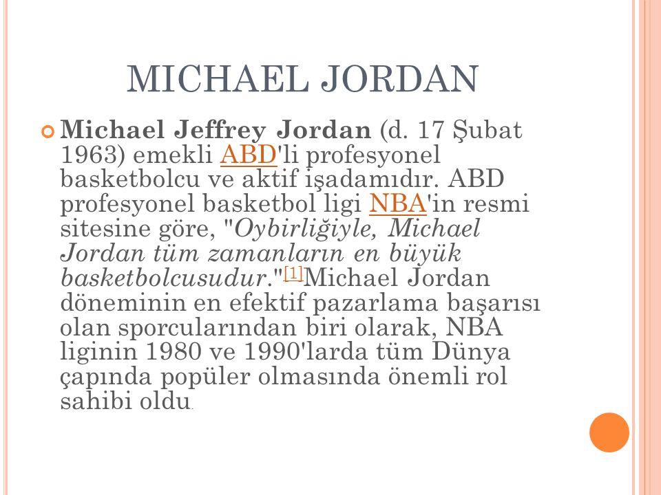 MICHAEL JORDAN Michael Jeffrey Jordan (d. 17 Şubat 1963) emekli ABD'li profesyonel basketbolcu ve aktif işadamıdır. ABD profesyonel basketbol ligi NBA