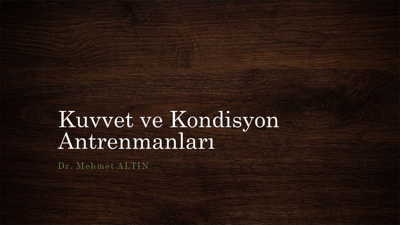 Kuvvet ve Kondisyon Antrenmanları Dr. Mehmet ALTIN