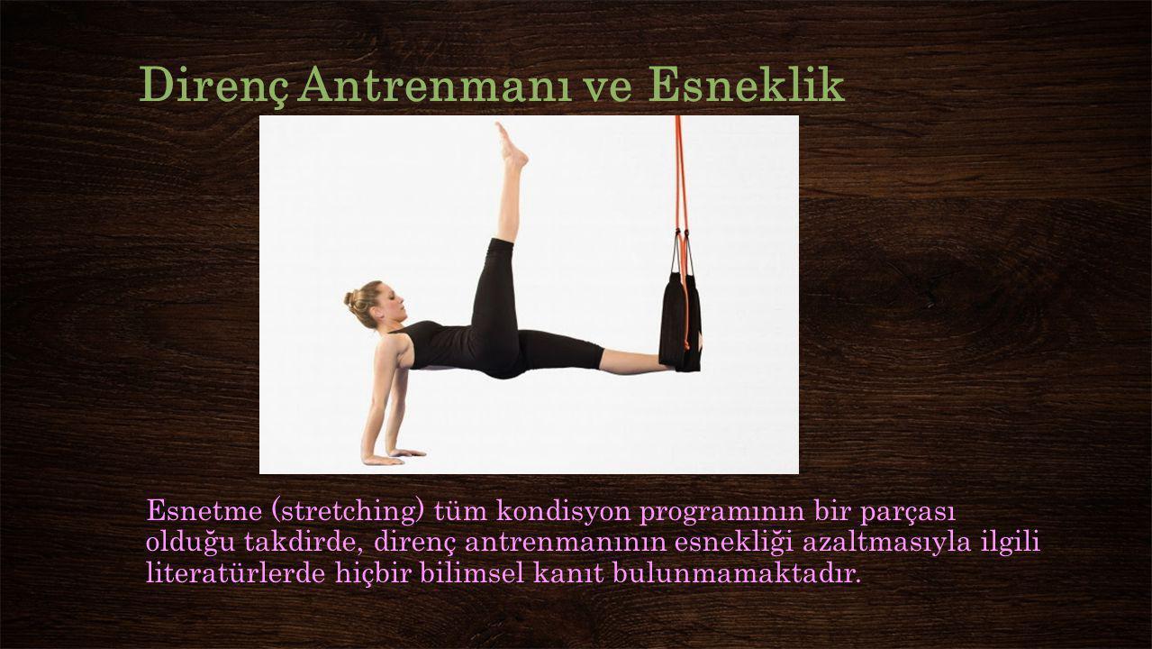 Direnç Antrenmanı ve Esneklik Esnetme (stretching) tüm kondisyon programının bir parçası olduğu takdirde, direnç antrenmanının esnekliği azaltmasıyla