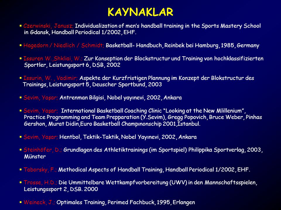 KAYNAKLAR  Czerwinski, Janusz; Individualization of men's handball training in the Sports Mastery School in Gdansk, Handball Periodical 1/2002, EHF.
