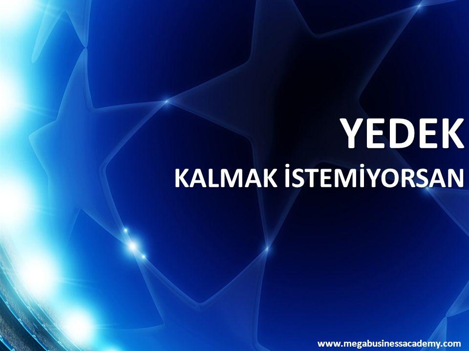 www.megabusinessacademy.com YEDEK KALMAK İSTEMİYORSAN
