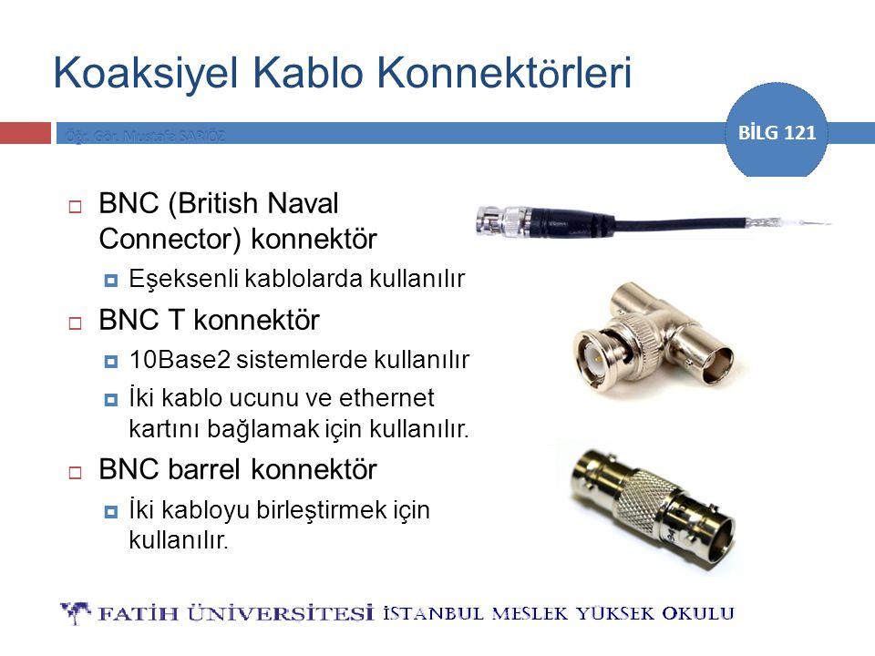 BİLG 121 Koaksiyel Kablo Konnekt ö rleri  BNC (British Naval Connector) konnektör  Eşeksenli kablolarda kullanılır  BNC T konnektör  10Base2 siste