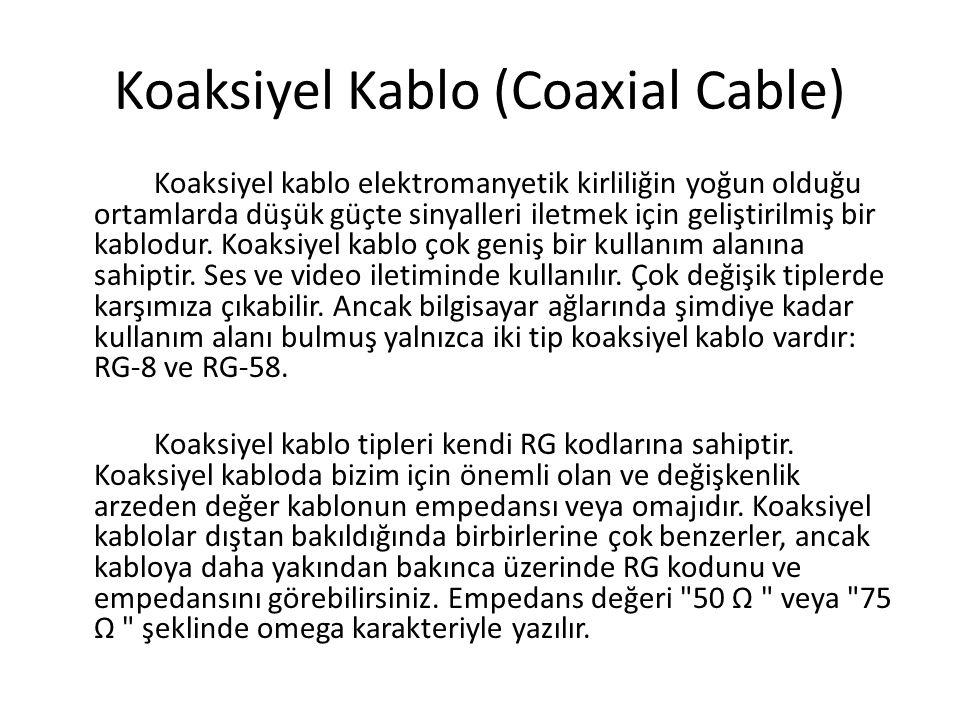 Koaksiyel Kablo (Coaxial Cable) Koaksiyel kablo elektromanyetik kirliliğin yoğun olduğu ortamlarda düşük güçte sinyalleri iletmek için geliştirilmiş b