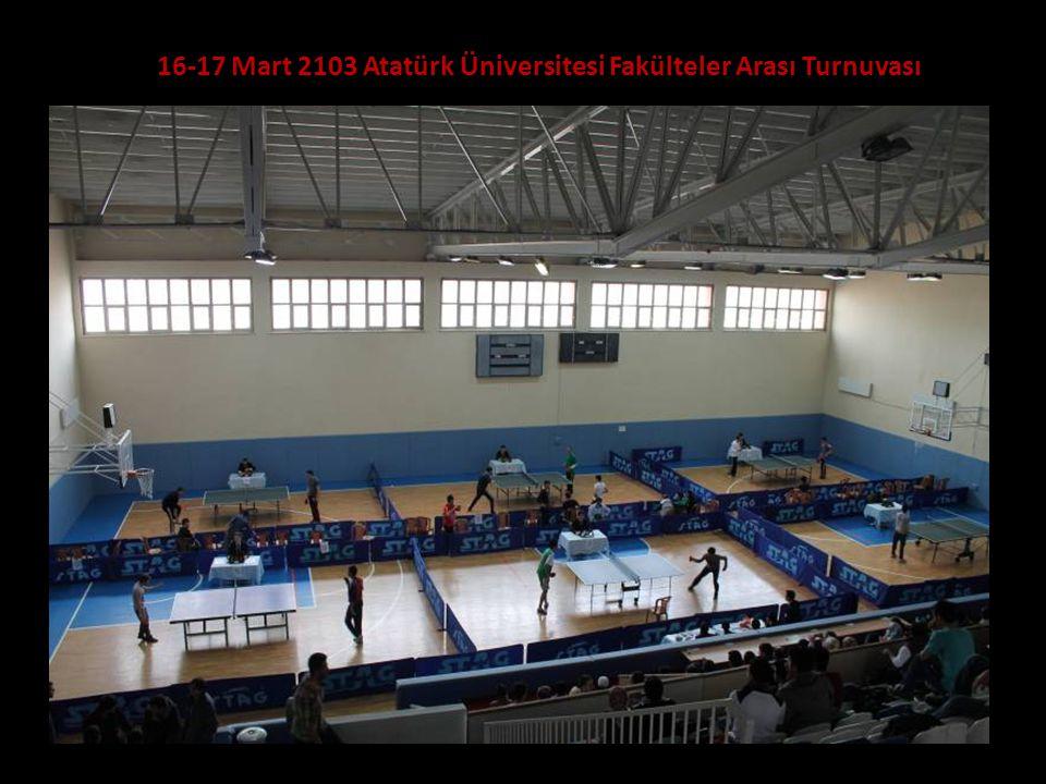 16-17 Mart 2103 Atatürk Üniversitesi Fakülteler Arası Turnuvası