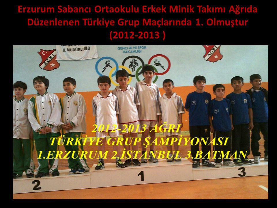Erzurum Sabancı Ortaokulu Erkek Minik Takımı Ağrıda Düzenlenen Türkiye Grup Maçlarında 1. Olmuştur (2012-2013 )