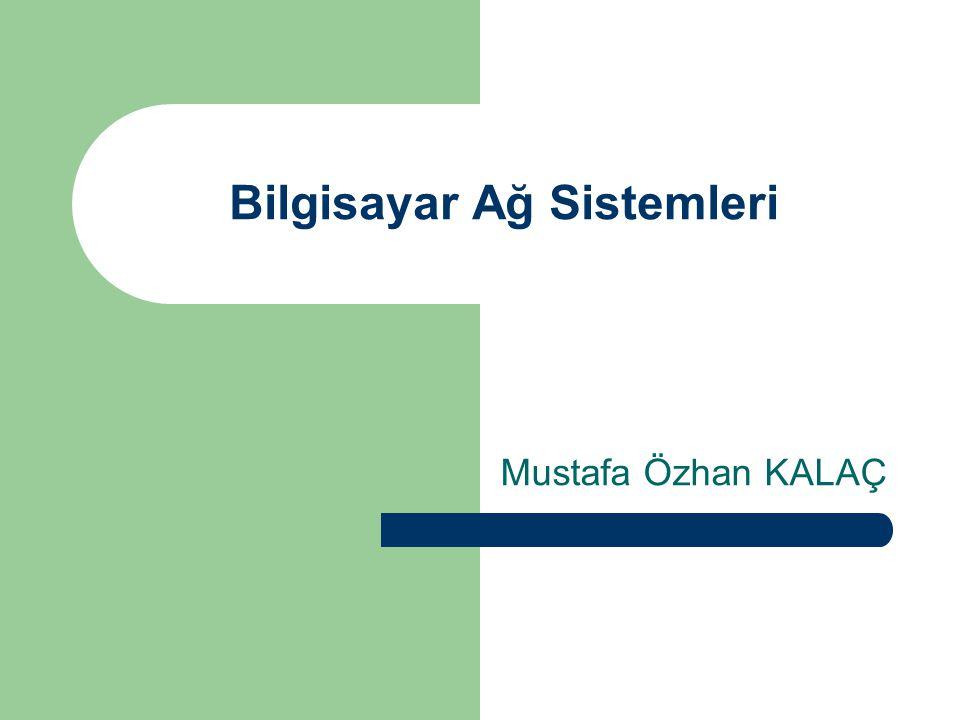 Bilgisayar Ağ Sistemleri Mustafa Özhan KALAÇ