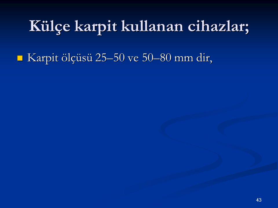 43 Külçe karpit kullanan cihazlar; Karpit ölçüsü 25–50 ve 50–80 mm dir, Karpit ölçüsü 25–50 ve 50–80 mm dir,