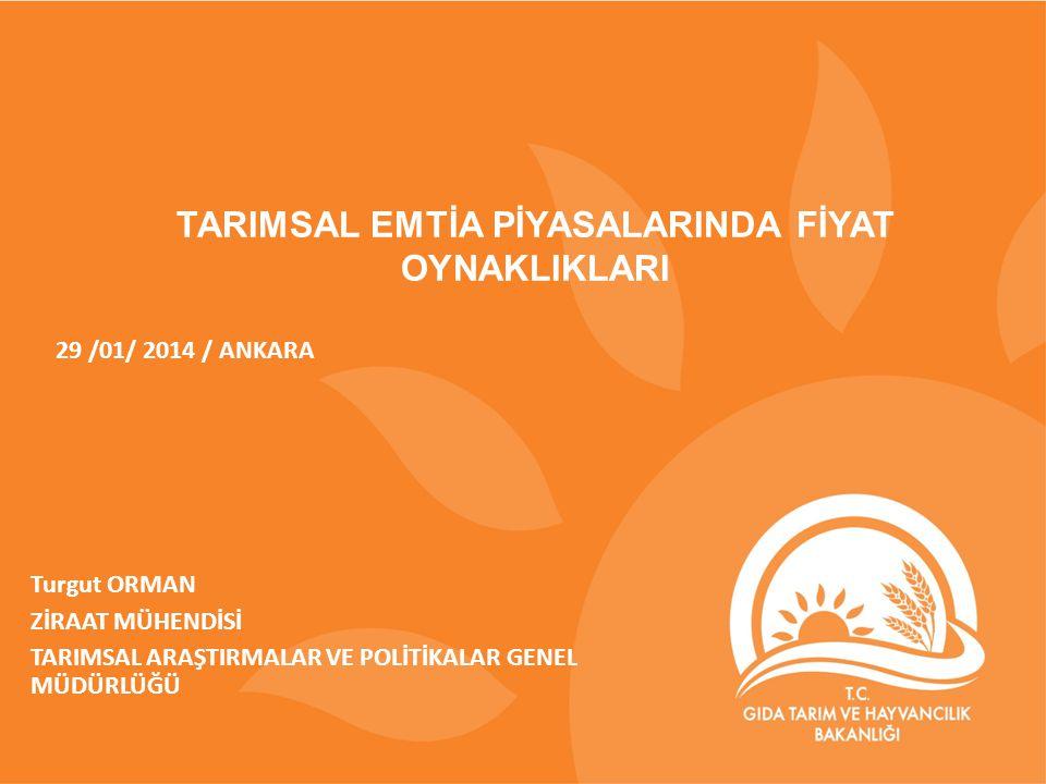 TARIMSAL EMTİA PİYASALARINDA FİYAT OYNAKLIKLARI 29 /01/ 2014 / ANKARA Turgut ORMAN ZİRAAT MÜHENDİSİ TARIMSAL ARAŞTIRMALAR VE POLİTİKALAR GENEL MÜDÜRLÜĞÜ