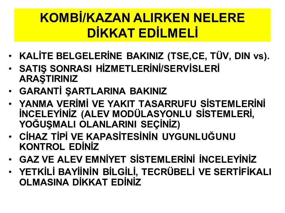 KOMBİ/KAZAN ALIRKEN NELERE DİKKAT EDİLMELİ KALİTE BELGELERİNE BAKINIZ (TSE,CE, TÜV, DIN vs).