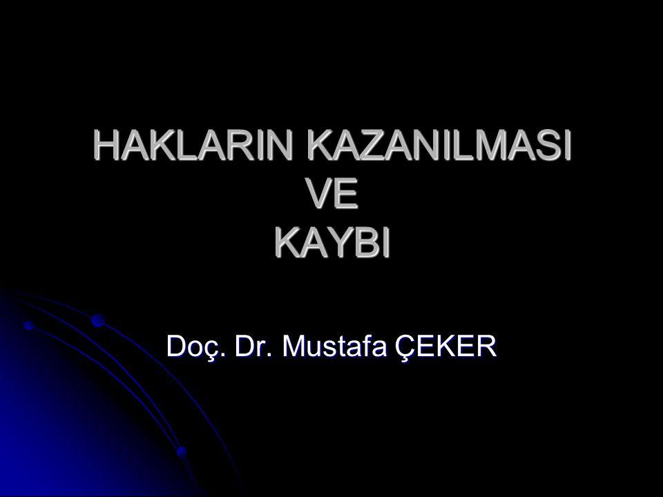 HAKLARIN KAZANILMASI VE KAYBI Doç. Dr. Mustafa ÇEKER
