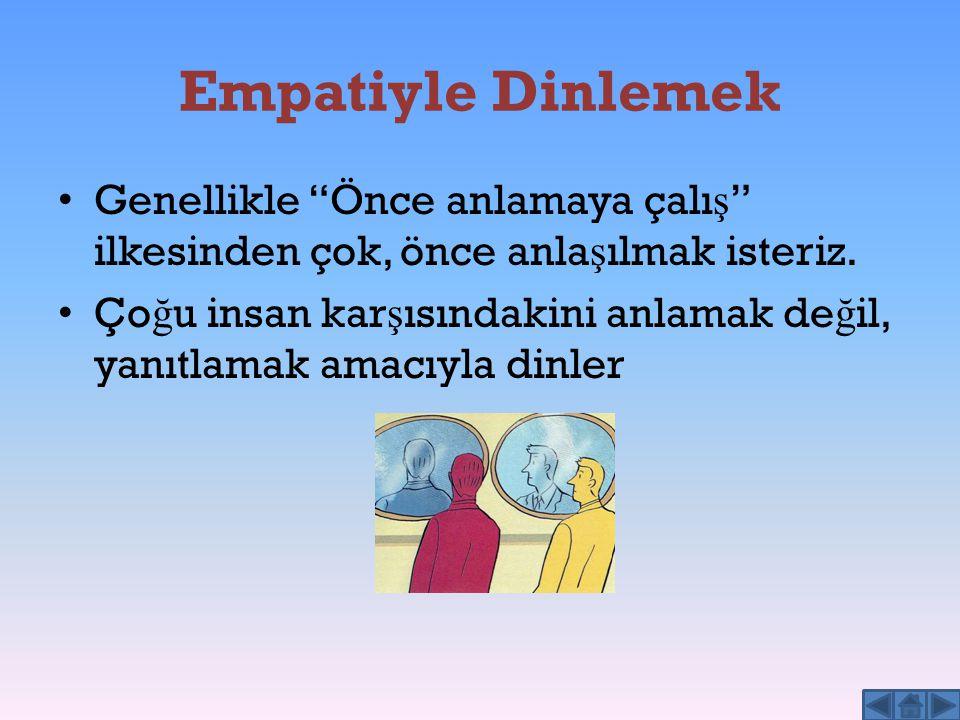 """Empatiyle Dinlemek Genellikle """"Önce anlamaya çalı ş """" ilkesinden çok, önce anla ş ılmak isteriz. Ço ğ u insan kar ş ısındakini anlamak de ğ il, yanıtl"""