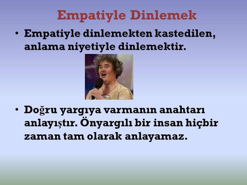 Empatiyle Dinlemek Empatiyle dinlemekten kastedilen, anlama niyetiyle dinlemektir. Do ğ ru yargıya varmanın anahtarı anlayı ş tır. Önyargılı bir insan