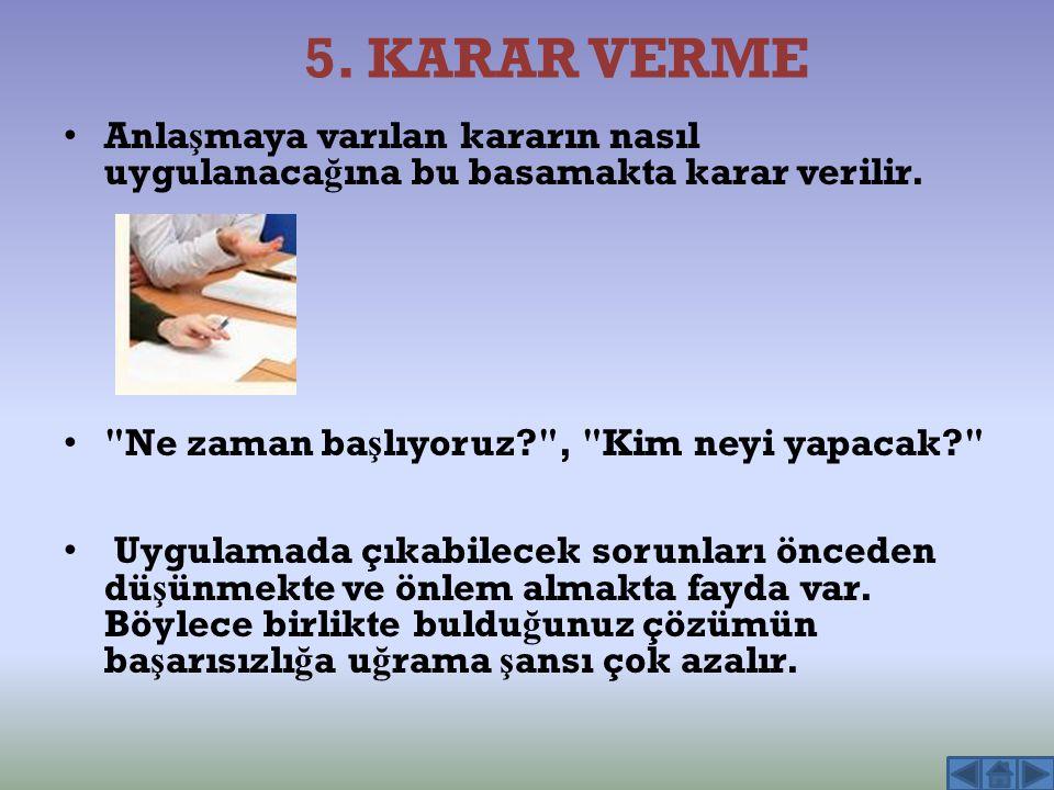 5. KARAR VERME Anla ş maya varılan kararın nasıl uygulanaca ğ ına bu basamakta karar verilir.
