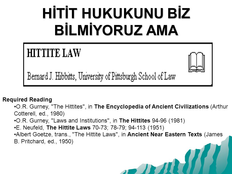 HİTİT HUKUKUNU BİZ BİLMİYORUZ AMA Required Reading O.R. Gurney,