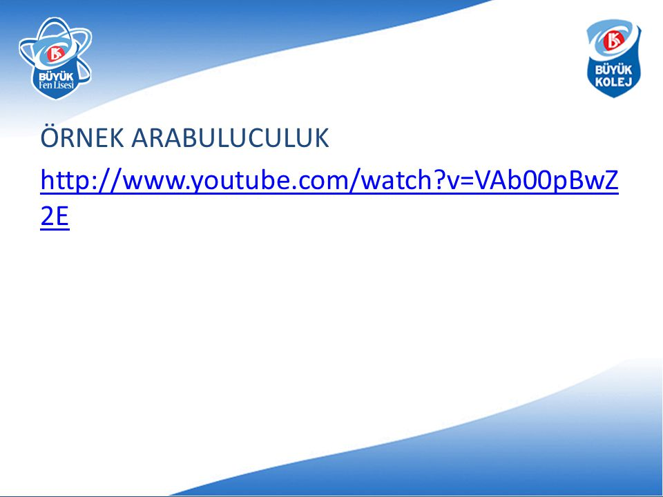 ÖRNEK ARABULUCULUK http://www.youtube.com/watch?v=VAb00pBwZ 2E