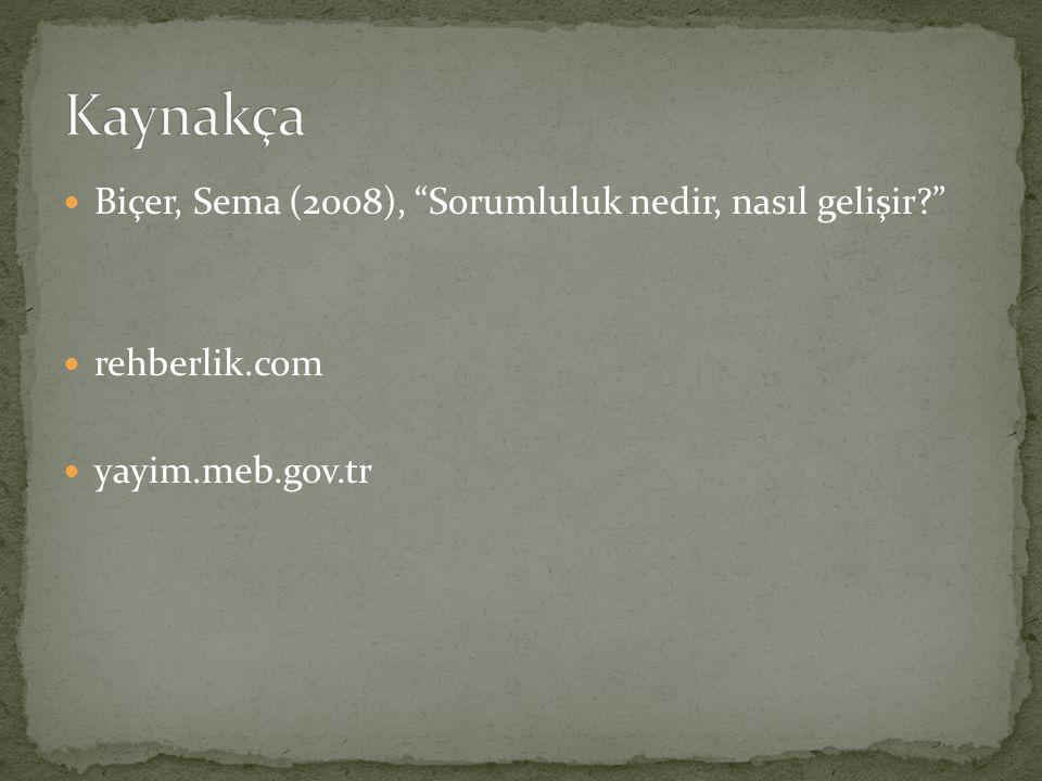 Biçer, Sema (2008), Sorumluluk nedir, nasıl gelişir? rehberlik.com yayim.meb.gov.tr