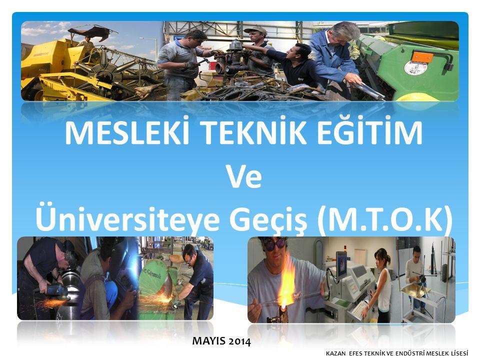 MESLEKİ TEKNİK EĞİTİM Ve Üniversiteye Geçiş (M.T.O.K) KAZAN EFES TEKNİK VE ENDÜSTRİ MESLEK LİSESİ MAYIS 2014
