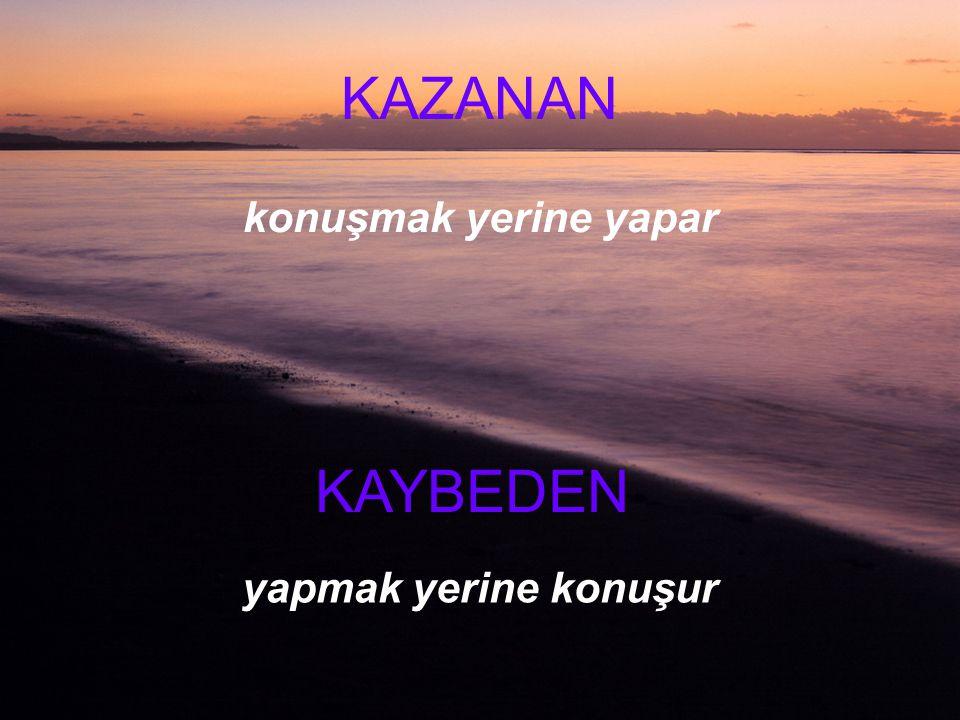 KAZANAN ağlamak yerine çalışır çalışmak yerine ağlar KAYBEDEN