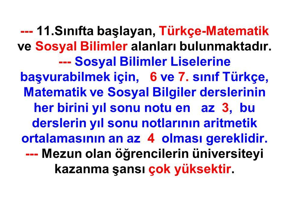 --- 11.Sınıfta başlayan, Türkçe-Matematik ve Sosyal Bilimler alanları bulunmaktadır.