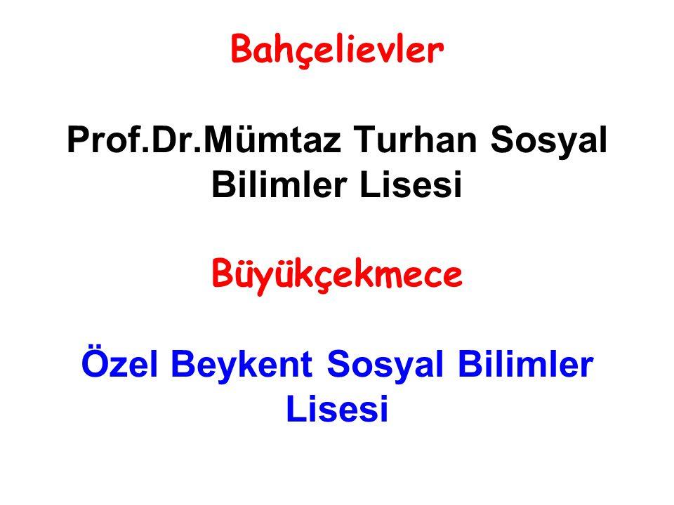 Bahçelievler Prof.Dr.Mümtaz Turhan Sosyal Bilimler Lisesi Büyükçekmece Özel Beykent Sosyal Bilimler Lisesi