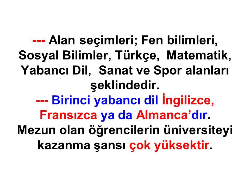 --- Alan seçimleri; Fen bilimleri, Sosyal Bilimler, Türkçe, Matematik, Yabancı Dil, Sanat ve Spor alanları şeklindedir.