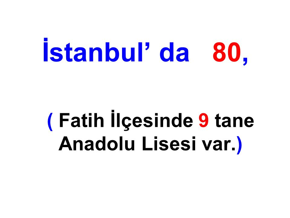 İstanbul' da 80, ( Fatih İlçesinde 9 tane Anadolu Lisesi var.)