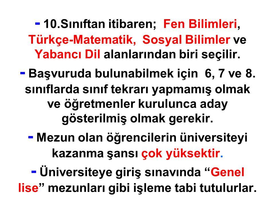 - 10.Sınıftan itibaren; Fen Bilimleri, Türkçe-Matematik, Sosyal Bilimler ve Yabancı Dil alanlarından biri seçilir.