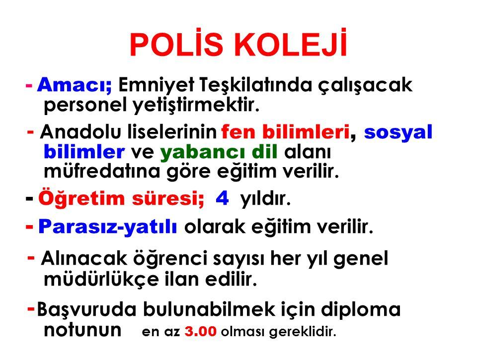 POLİS KOLEJİ - Amacı; Emniyet Teşkilatında çalışacak personel yetiştirmektir. - Anadolu liselerinin fen bilimleri, sosyal bilimler ve yabancı dil alan