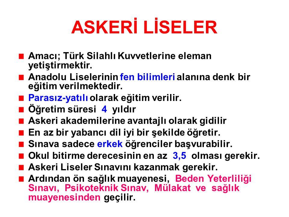 ASKERİ LİSELER Amacı; Türk Silahlı Kuvvetlerine eleman yetiştirmektir.