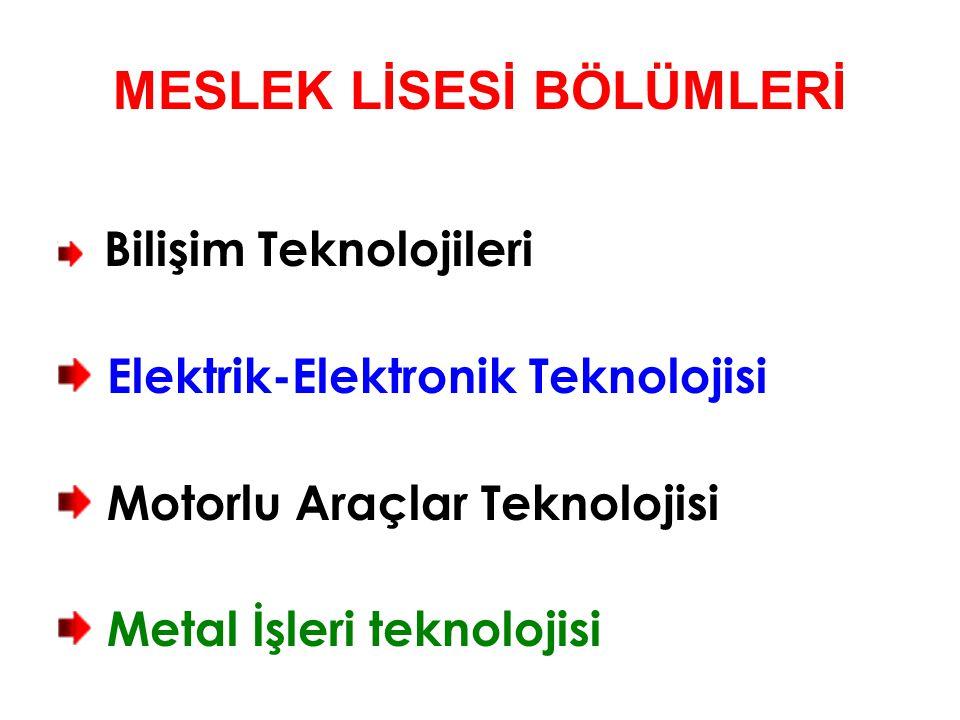 MESLEK LİSESİ BÖLÜMLERİ Bilişim Teknolojileri Elektrik-Elektronik Teknolojisi Motorlu Araçlar Teknolojisi Metal İşleri teknolojisi