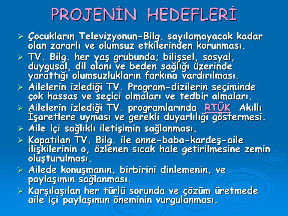 PROJENİN HEDEFLERİ  Çocukların Televizyonun-Bilg. sayılamayacak kadar olan zararlı ve olumsuz etkilerinden korunması.  TV. Bilg. her yaş grubunda; b