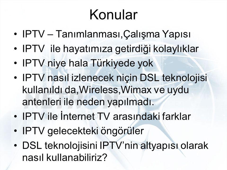 Konular IPTV – Tanımlanması,Çalışma Yapısı IPTV ile hayatımıza getirdiği kolaylıklar IPTV niye hala Türkiyede yok IPTV nasıl izlenecek niçin DSL tekno