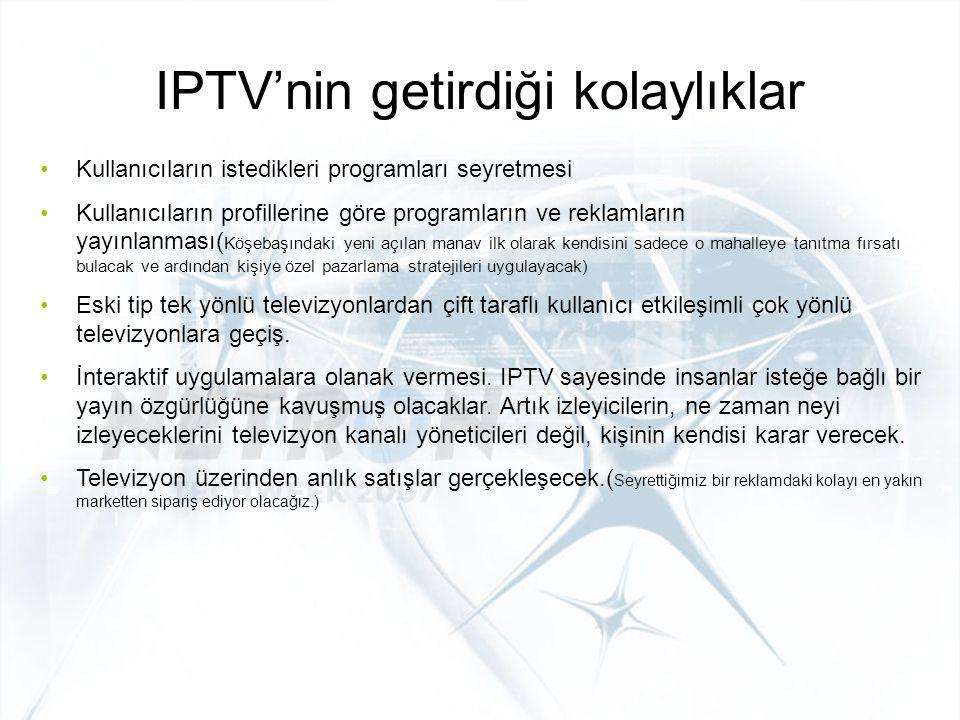 IPTV'nin getirdiği kolaylıklar Kullanıcıların istedikleri programları seyretmesi Kullanıcıların profillerine göre programların ve reklamların yayınlan