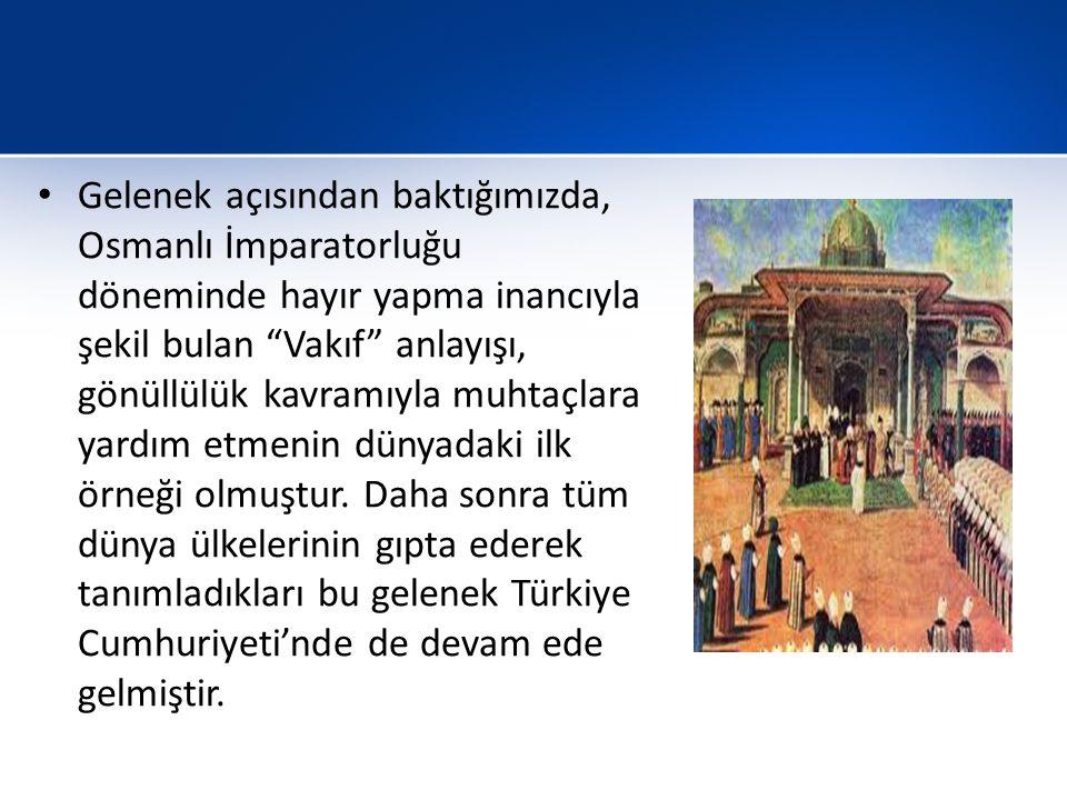 """Gelenek açısından baktığımızda, Osmanlı İmparatorluğu döneminde hayır yapma inancıyla şekil bulan """"Vakıf"""" anlayışı, gönüllülük kavramıyla muhtaçlara y"""