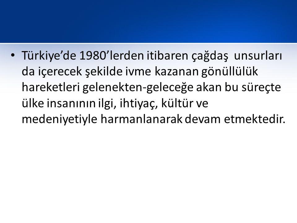 Türkiye'de 1980'lerden itibaren çağdaş unsurları da içerecek şekilde ivme kazanan gönüllülük hareketleri gelenekten-geleceğe akan bu süreçte ülke insa
