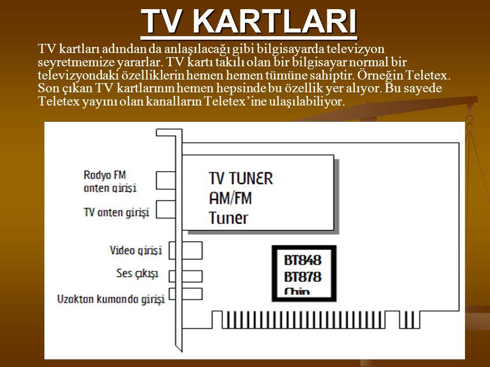 TV kartları ile bilgisayarın ekranında TV ve video izleyebilir, resim ve görüntüleri bilgisayara kaydedilebilir.