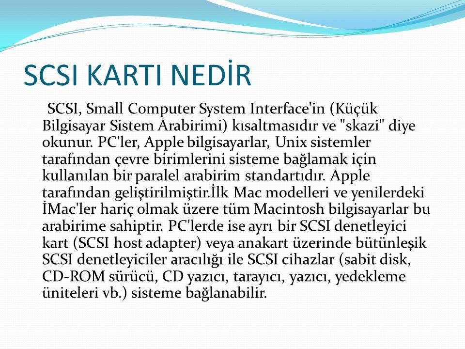 SCSI KARTI NEDİR SCSI, Small Computer System Interface'in (Küçük Bilgisayar Sistem Arabirimi) kısaltmasıdır ve