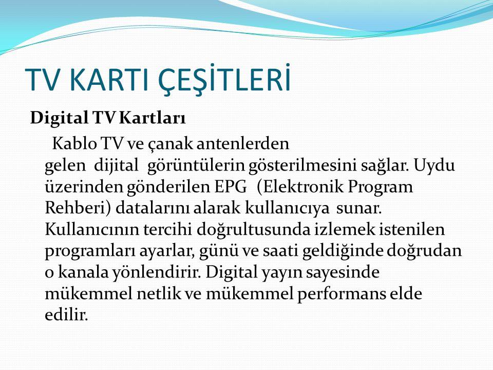 TV KARTI ÇEŞİTLERİ Digital TV Kartları Kablo TV ve çanak antenlerden gelen dijital görüntülerin gösterilmesini sağlar. Uydu üzerinden gönderilen EPG (