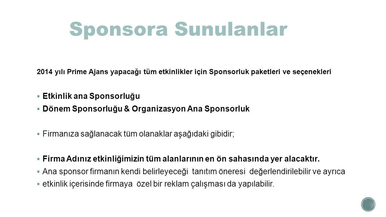 2014 yılı Prime Ajans yapacağı tüm etkinlikler için Sponsorluk paketleri ve seçenekleri  Etkinlik ana Sponsorluğu  Dönem Sponsorluğu & Organizasyon