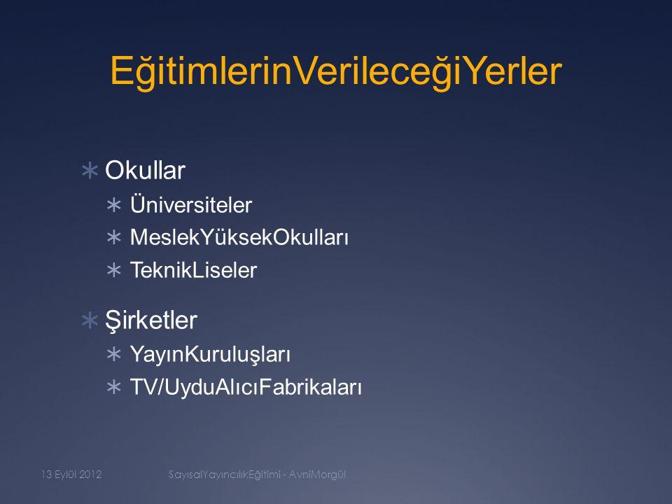 EğitimlerinVerileceğiYerler  Okullar  Üniversiteler  MeslekYüksekOkulları  TeknikLiseler  Şirketler  YayınKuruluşları  TV/UyduAlıcıFabrikaları 13 Eylül 2012SayısalYayıncılıkEğitimi - AvniMorgül