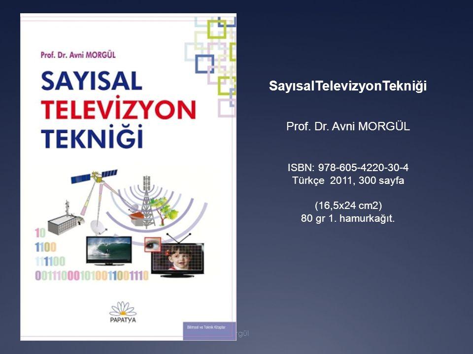 13 Eylül 2012Sayısal Yayıncılık Eğitimi - Avni Morgül SayısalTelevizyonTekniği Prof.