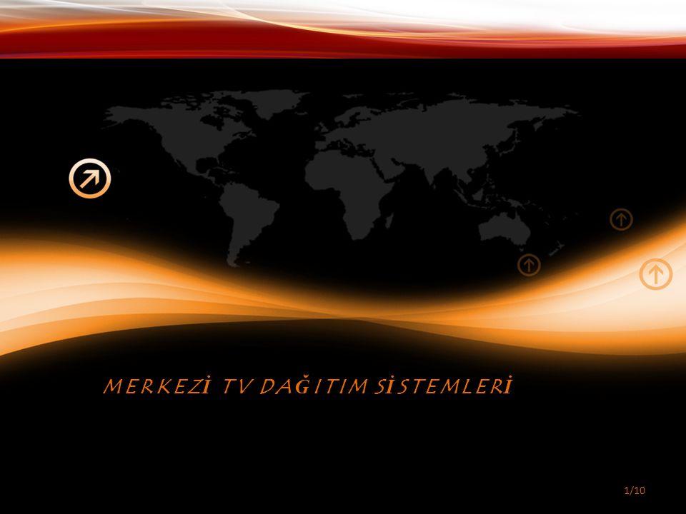 1/10 MERKEZİ TV DAĞITIM SİSTEMLERİ