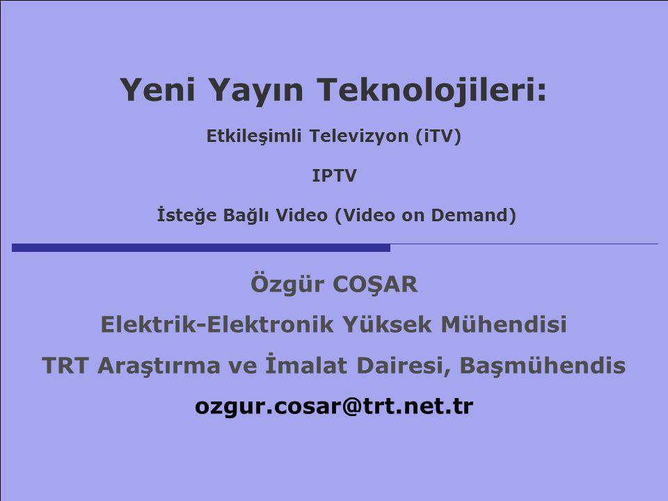 21 Ekim 2006 EMO, Ankara ozgur.cosar@trt.net.tr Yeni Yayın Teknolojileri: Etkileşimli Televizyon (iTV) IPTV İsteğe Bağlı Video (Video on Demand) Özgür