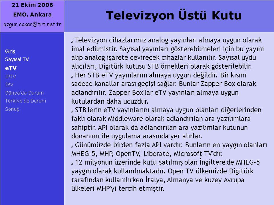 21 Ekim 2006 EMO, Ankara ozgur.cosar@trt.net.tr Giriş Sayısal TV eTV IPTV İBV Dünya'da Durum Türkiye'de Durum Sonuç Televizyon Üstü Kutu ✗ Televizyon