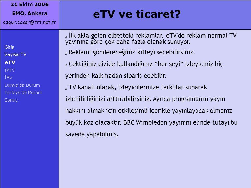 21 Ekim 2006 EMO, Ankara ozgur.cosar@trt.net.tr Giriş Sayısal TV eTV IPTV İBV Dünya'da Durum Türkiye'de Durum Sonuç eTV ve ticaret? ✗ İlk akla gelen e